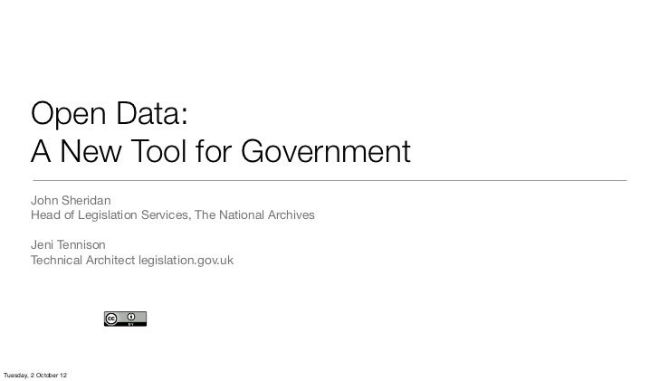 Open Data:         A New Tool for Government         John Sheridan         Head of Legislation Services, The National Arch...