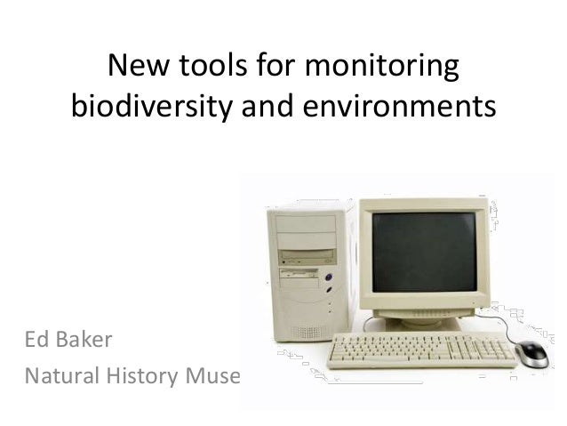New tools for monitoring biodiversity and environments Ed Baker Natural History Museum