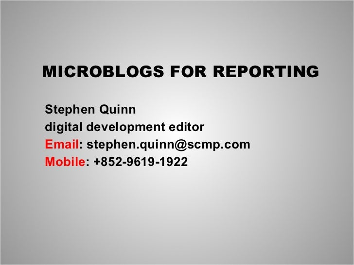 MICROBLOGS FOR REPORTING Stephen Quinn digital development editor Email : stephen.quinn@scmp.com Mobile : +852-9619-1922