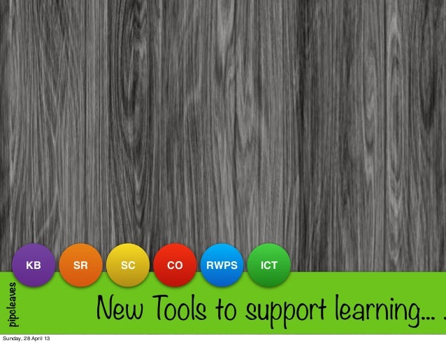 New Tools to support learning... .ICTRWPSCOSCSRKBpipcleavesSunday, 28 April 13