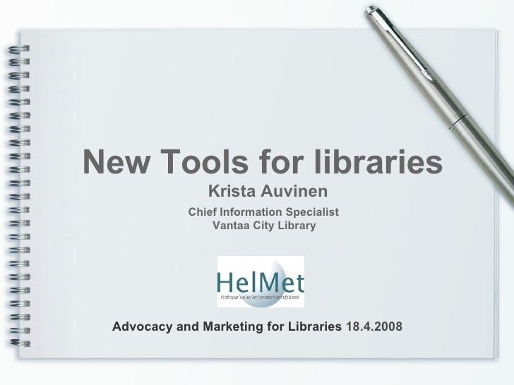 New Tools for libraries Krista Auvinen Chief Information Specialist   Vantaa City Library Advocacy and Marketing for Libra...