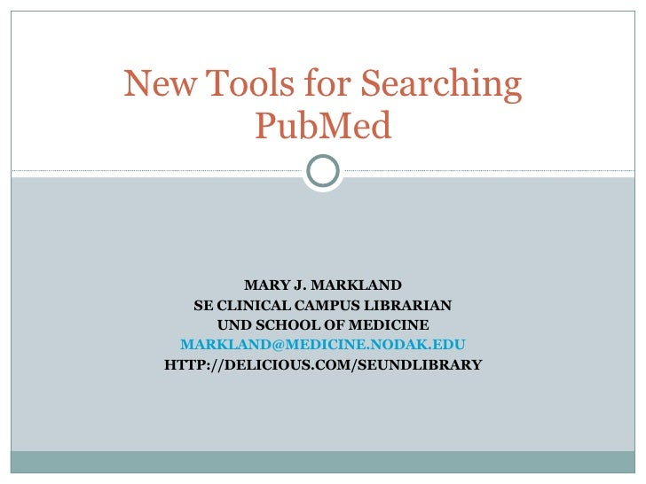 MARY J. MARKLAND SE CLINICAL CAMPUS LIBRARIAN UND SCHOOL OF MEDICINE [email_address] HTTP://DELICIOUS.COM/SEUNDLIBRARY New...