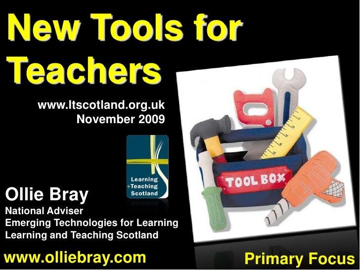 New Tools for Teachers<br />www.ltscotland.org.uk<br />November 2009<br />Ollie Bray<br />National Adviser<br />Emerging T...