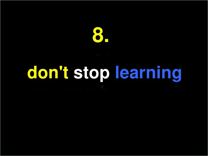 8.<br />don&apos;t stop learning<br />