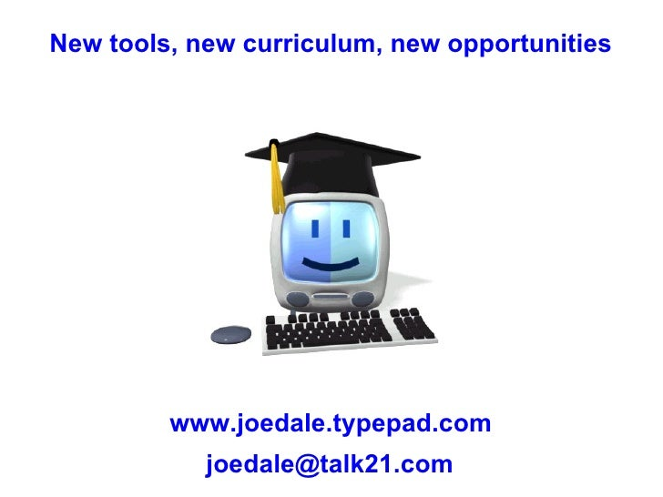 New tools, new curriculum, new opportunities www.joedale.typepad.com [email_address]