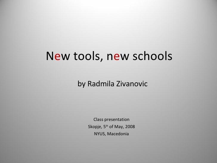 N e w tools, n e w schools Class presentation Skopje, 5 th  of May, 2008 NYUS, Macedonia by Radmila Zivanovic