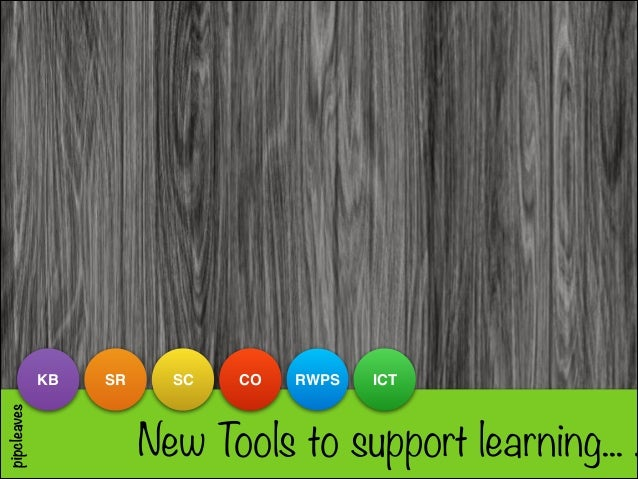 pipcleaves  KB  SR  SC  CO  RWPS  ICT  New Tools to support learning... .