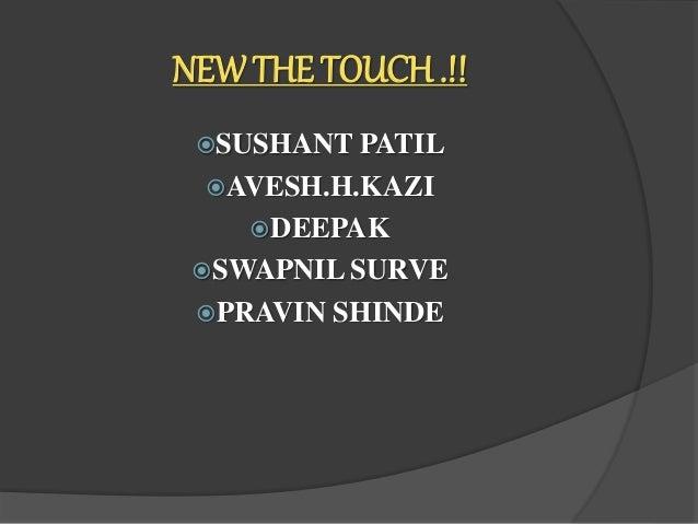 NEW THE TOUCH .!! SUSHANT PATIL AVESH.H.KAZI DEEPAK SWAPNIL SURVE PRAVIN SHINDE