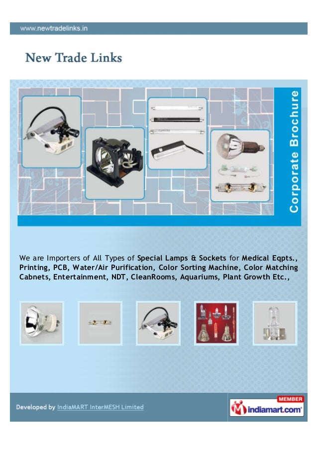 We are Importers of All Types of Special Lamps & Sockets for Medical Eqpts.,Printing, PCB, Water/Air Purification, Color S...
