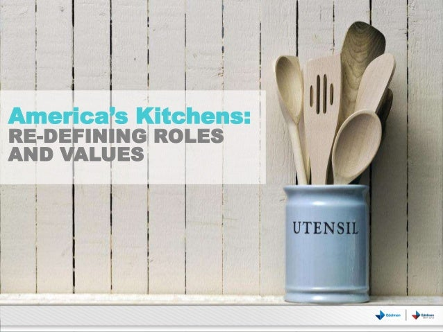 America's Kitchens: RE-DEFINING ROLES AND VALUES