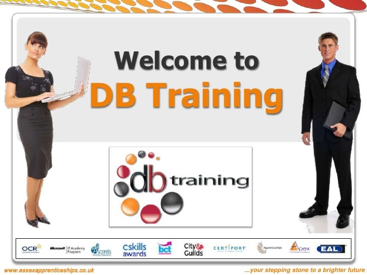 Welcome to                            DB Trainingwww.essexapprenticeships.co.uk           ...your stepping stone to a brig...