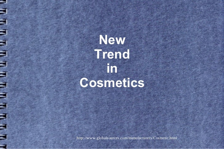 New   Trend     in Cosmeticshttp://www.globalsources.com/manufacturers/Cosmetic.html