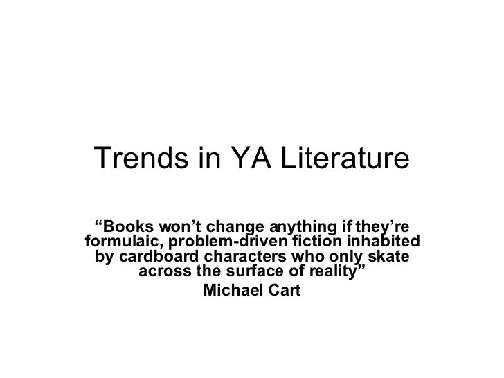 """Trends in YA Literature """" Books won't change anything if they're formulaic, problem-driven fiction inhabited by cardboard ..."""