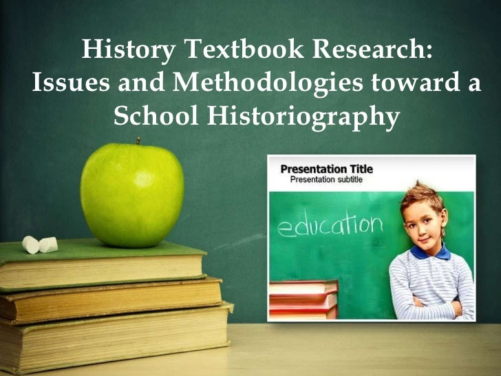 History Textbook Research:Issues and Methodologies toward a      School Historiography