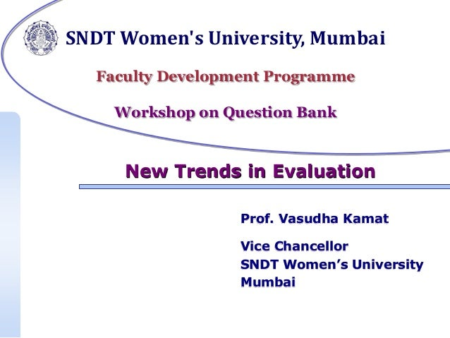 SNDT Women's University, Mumbai Faculty Development Programme Workshop on Question Bank  New Trends in Evaluation Prof. Va...