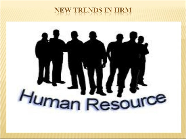 future trend in hrm The future of human resources management (hrm)  its introduction has  accelerated a trend towards smaller hr departments, offering specialist business.