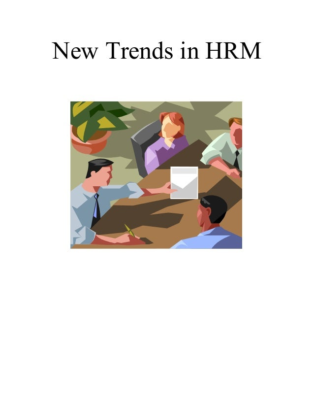 new trends of hrm Human resource trends change just as frequently as fashion it's estimated that 86 percent of employees will already be looking for a new position while they're working in their current one emerging human resource trends human resources consultant human resources trends 2015.
