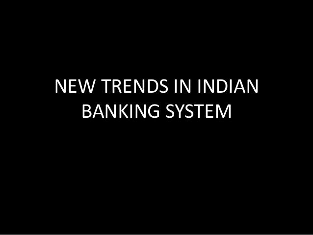 NEW TRENDS IN INDIAN BANKING SYSTEM