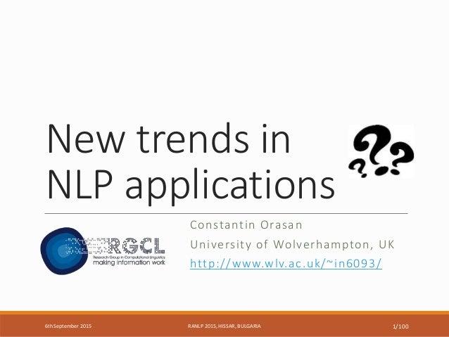 New trends in NLP applications Constantin Orasan University of Wolverhampton, UK http://www.wlv.ac.uk/~in6093/ 6th Septemb...