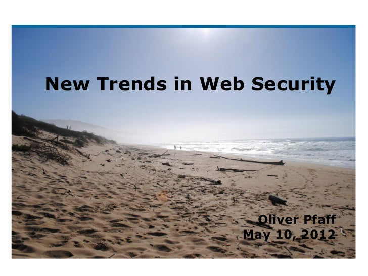 New Trends in Web Security                  Oliver Pfaff                 May 10, 2012