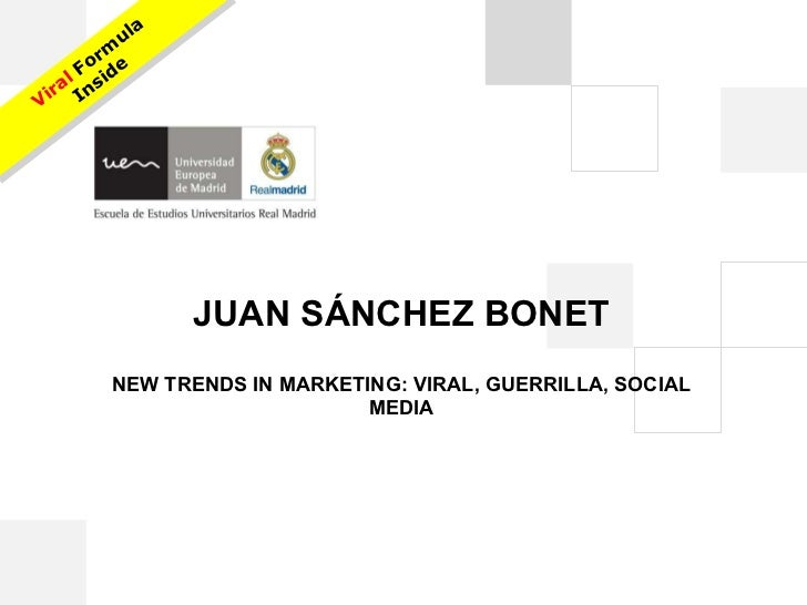 JUAN SÁNCHEZ BONET NEW TRENDS IN MARKETING: VIRAL, GUERRILLA, SOCIAL MEDIA Viral  Formula Inside