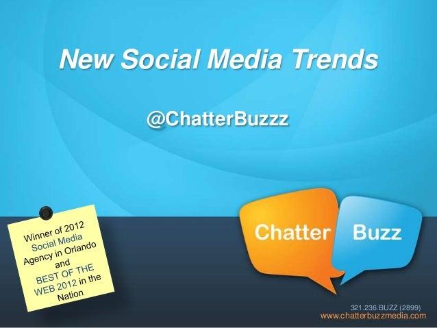 New Social Media Trends @ChatterBuzzz  321.236.BUZZ (2899)  www.chatterbuzzmedia.com