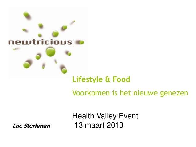 Lifestyle & Food               Voorkomen is het nieuwe genezen               Health Valley EventLuc Sterkman   13 maart 2013