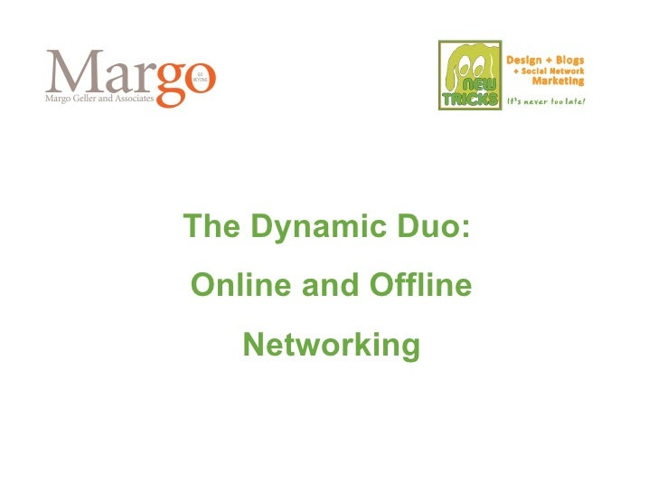 The Dynamic Duo:  Online and Offline Networking