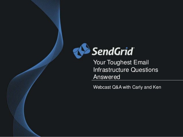 Your Toughest EmailInfrastructure QuestionsAnsweredWebcast Q&A with Carly and Ken