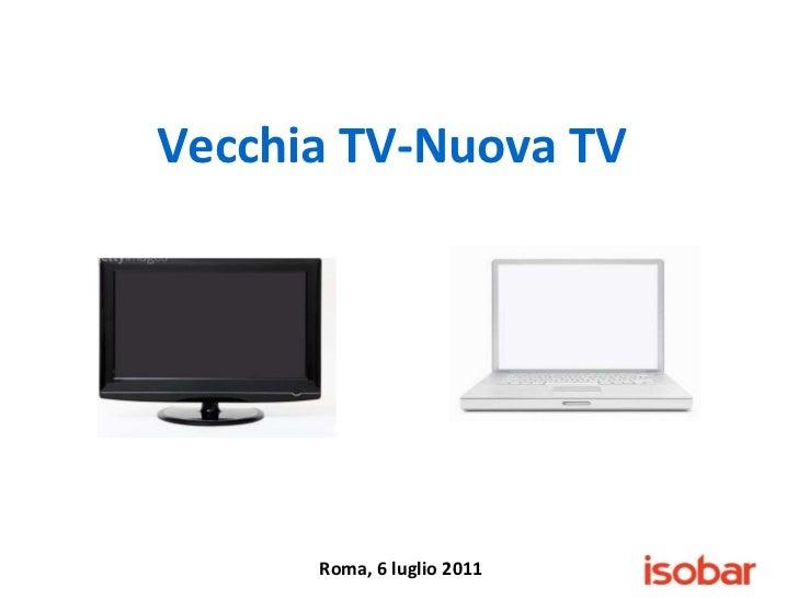 Roma, 6 luglio 2011 Vecchia TV-Nuova TV