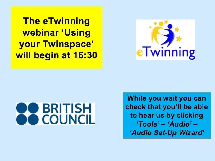 The eTwinning webinar 'Usingyour Twinspace'will begin at 16:30                       While you wait you can               ...