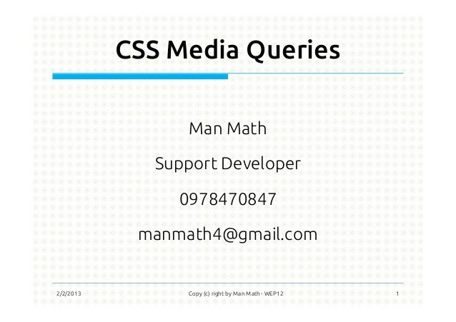 CSS Media Queries Man Math Support Developer 0978470847 manmath4@gmail.com 2/2/2013 Copy (c) right by Man Math - WEP12 1