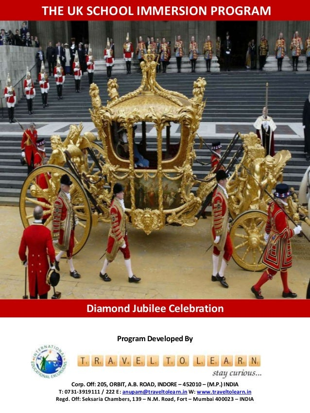 THE UK SCHOOL IMMERSION PROGRAM  Diamond Jubilee Celebration  Program Developed By  Corp. Off: 205, ORBIT, A.B. ROAD, INDO...
