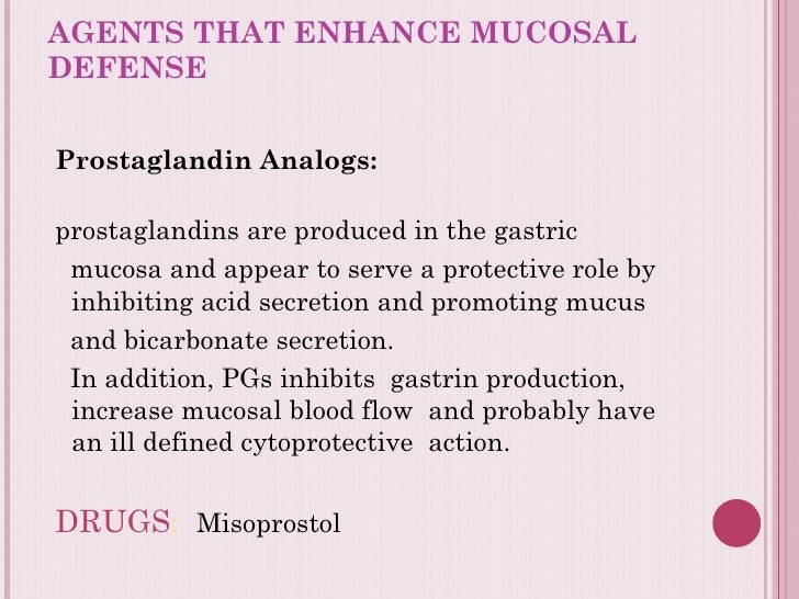 AGENTS THAT ENHANCE MUCOSAL DEFENSE  <ul><li>Prostaglandin Analogs:  </li></ul><ul><li>prostaglandins are produced in the ...