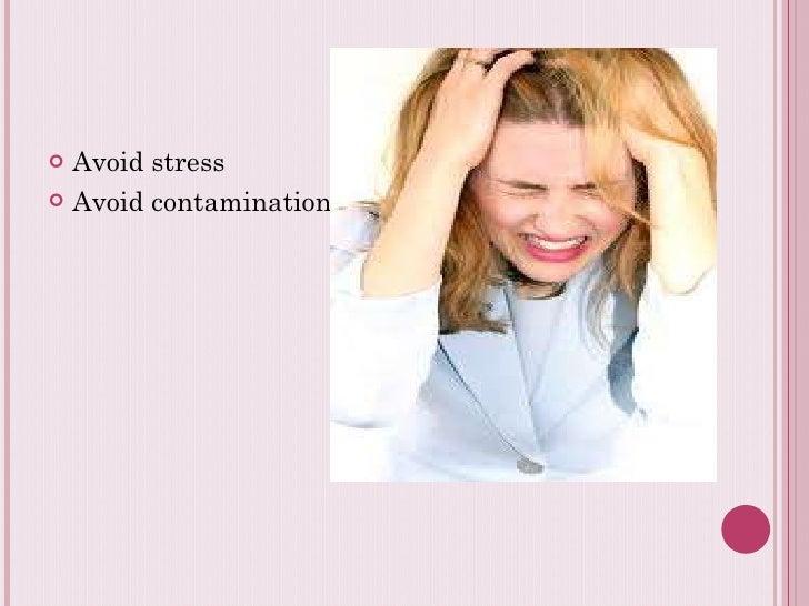 <ul><li>Avoid stress </li></ul><ul><li>Avoid contamination </li></ul>