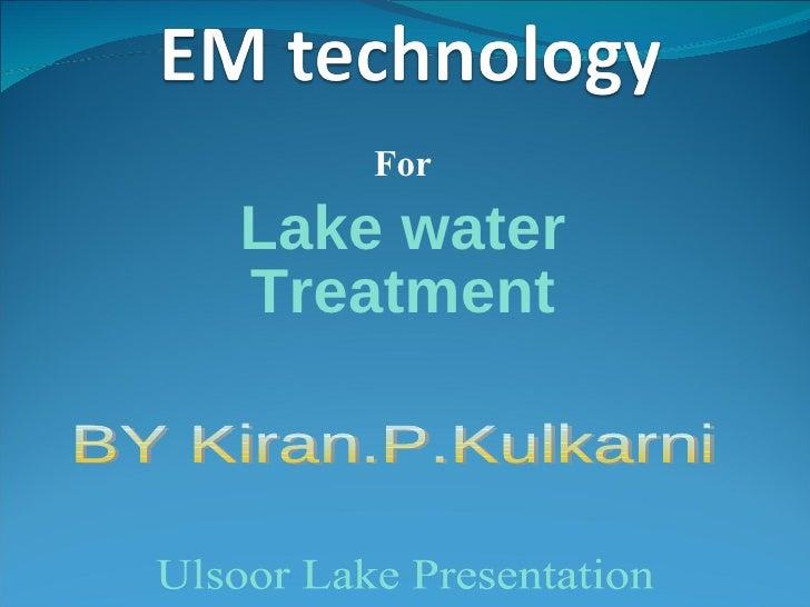 For Lake water Treatment BY Kiran.P.Kulkarni Ulsoor Lake Presentation