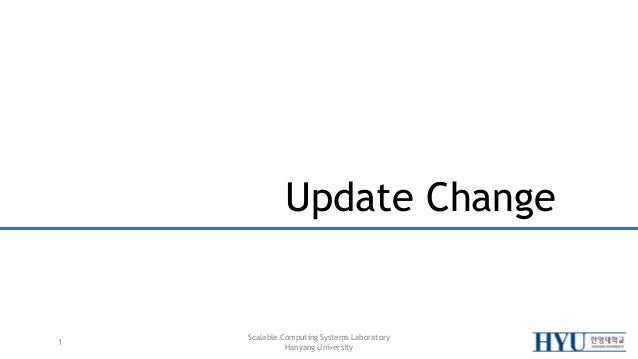 Scalable Computing Systems Laboratory Hanyang University Update Change 1