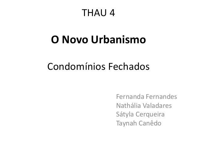 THAU 4O Novo UrbanismoCondomínios Fechados               Fernanda Fernandes               Nathália Valadares              ...