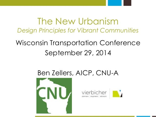 The New Urbanism  Design Principles for Vibrant Communities  Wisconsin Transportation Conference  September 29, 2014  Ben ...