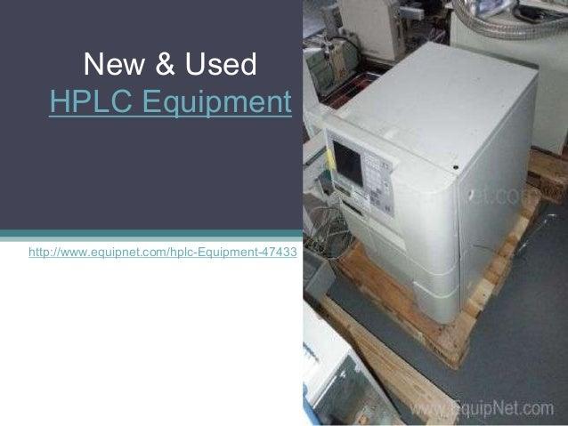 New & UsedHPLC Equipmenthttp://www.equipnet.com/hplc-Equipment-47433