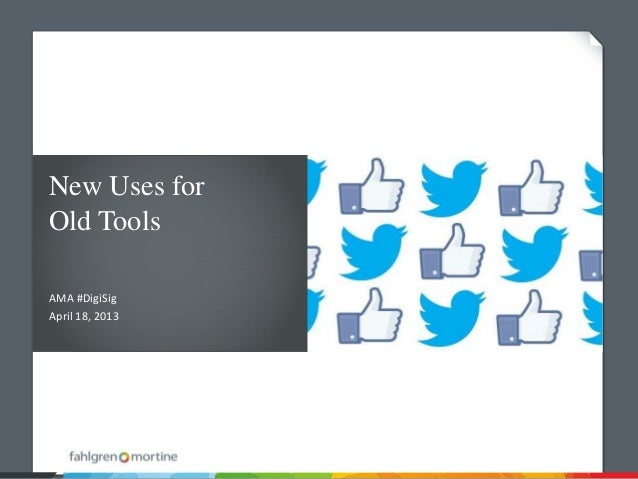 New Uses forOld ToolsAMA #DigiSigApril 18, 2013