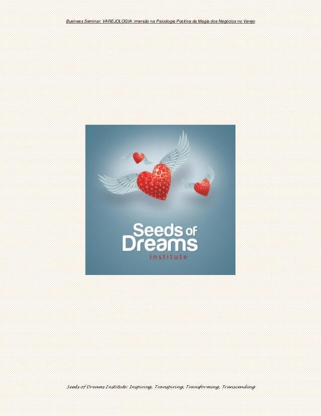 Business Seminar: VAREJOLOGIA: imersão na Psicologia Positiva da Magia dos Negócios no Varejo Seeds of Dreams Institute: I...