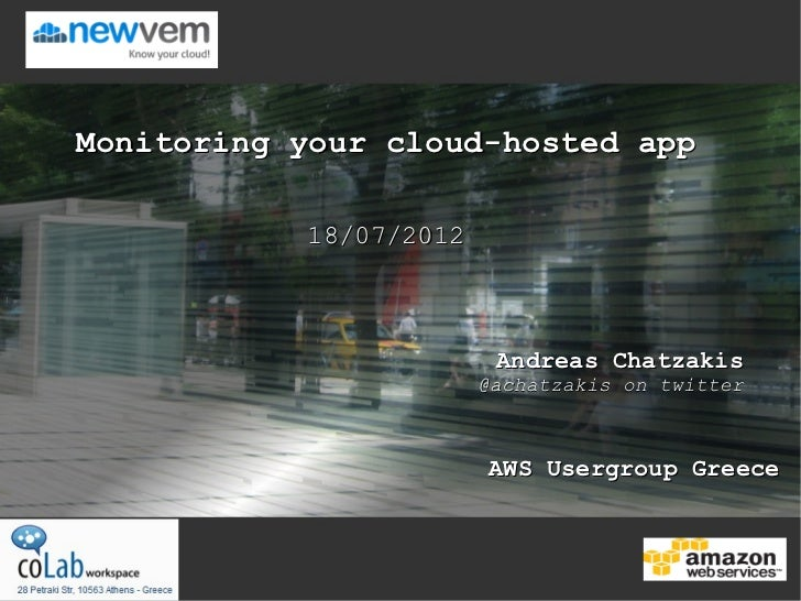 Monitoring your cloud-hosted app           18/07/2012                         Andreas Chatzakis                        @ac...