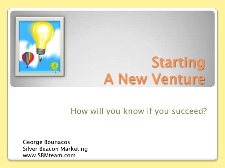 Starting A New Venture<br />How will you know if you succeed?<br />George Bounacos<br />Silver Beacon Marketing<br />www.S...