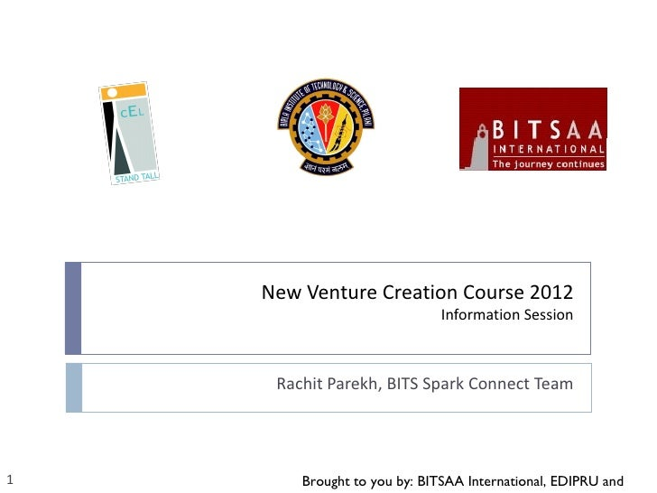 New Venture Creation Course 2012                              Information Session     Rachit Parekh, BITS Spark Connect Te...