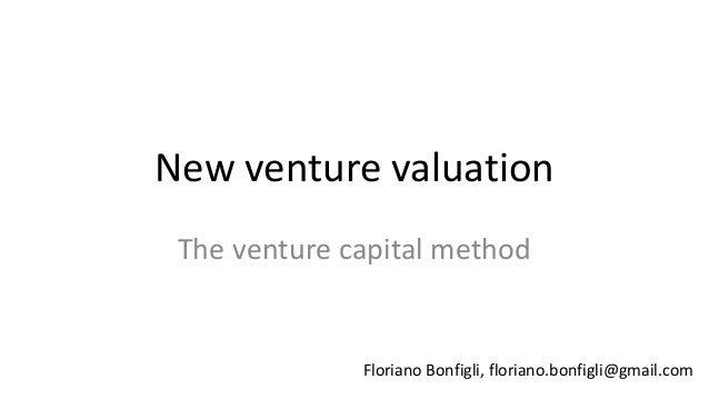 New venture valuation The venture capital method Floriano Bonfigli, floriano.bonfigli@gmail.com
