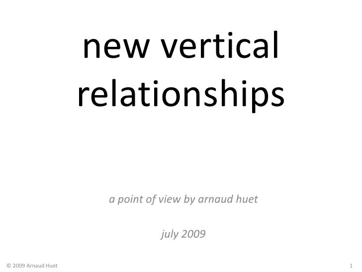 new vertical relationships<br />a point of view by arnaudhuet<br />july 2009<br />© 2009 Arnaud Huet<br />1<br />