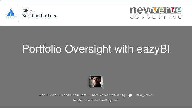 Portfolio Oversight with eazyBI Kris Siwiec • Lead Consultant • New Verve Consulting • new_verve kris@newverveconsulting.c...