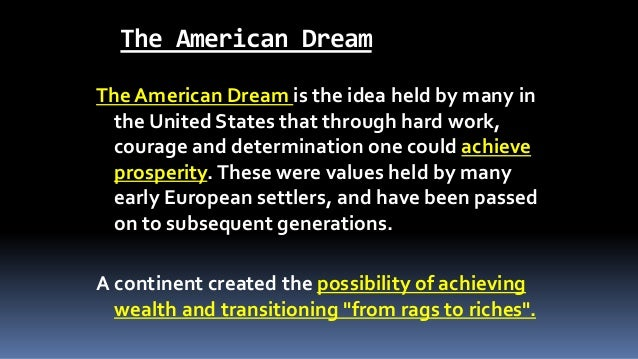 The American Dream The American Dream is the idea held by many in the United States that through hard work, courage and de...