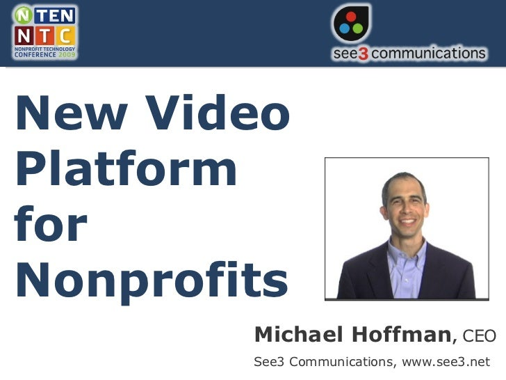 Michael Hoffman ,   CEO See3 Communications, www.see3.net New Video Platform for Nonprofits